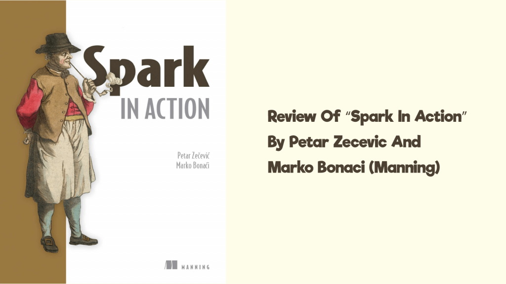 "Review of ""Spark in Action"" by Petar Zecevic and Marko Bonaci (Manning)"