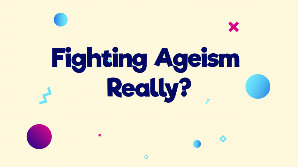 Fighting ageism – really?