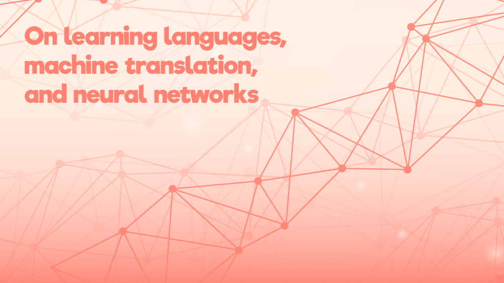 On learning languages, machine translation, and neural networks