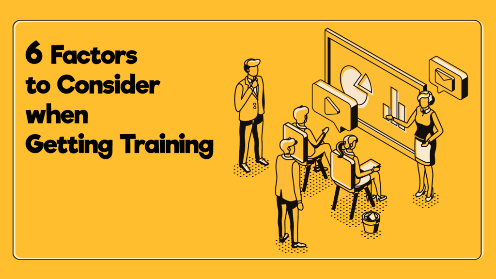 Six Factors to Consider when Getting Training