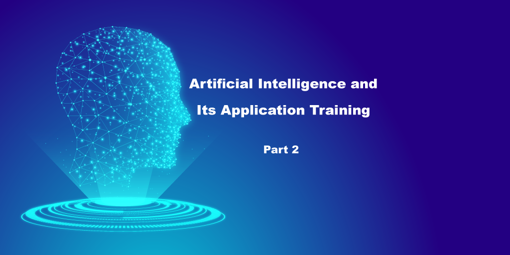 An Introduction to Artificial Intelligence and its Application Training – Part 2