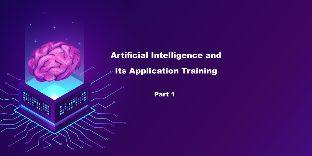 An Introduction to Artificial Intelligence and its Application Training – Part 1